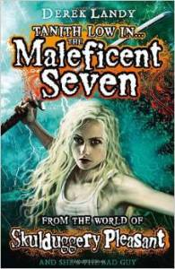 Tanith Low and the Maleficent Seven by Derek Landy