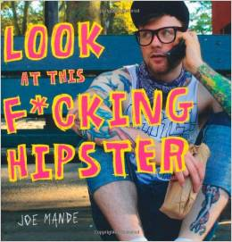 Look at this F*cking Hipster by Joe Mande