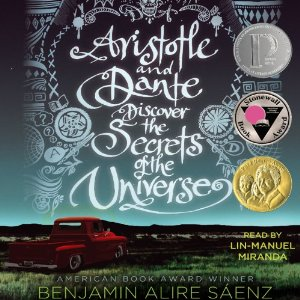 Aristotle and Dante Discover the Secrets of the Universe by Benjamine Alire Saenz