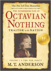 The Astonishing Life of Octavian Nothing, Traitor to the Nation by M. T. Anderson