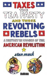 Taxes, the Tea Party, and Those Revolting Rebels by Stan Mack