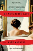 My Notorious Life by Kate Manning