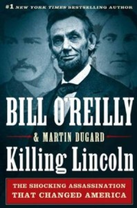 Killing Lincoln by Bill O'Reilly & Martin Dugard