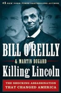 Killing Lincoln by Bill O'Reilly & Martin Dugard