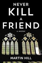 Never Kill a Friend by Martin Hill