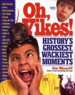 Oh, Yikes!: History's Grossest, Wackiest Momentsby Joy Masoff