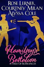 Hamilton's Battalion by Rose Lerner, Courtney Milan, & Alyssa Cole