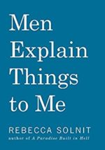 Men Explain Things to Me by Rebecca Stolnit