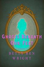 The Ghosts Beneath Our Feet by Betty Ren Wright