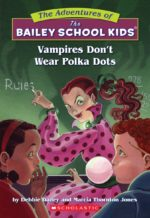 Vampires Don't Wear Polka Dots (Bailey School Kids series) by Marcia T. Jones and Debbie Dadey