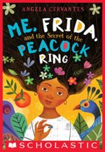 Me, Frida, and the Secret of the Peacock Ring by Angela Cervantes