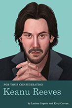 For Your Consideration: Keanu Reeves by Larissa Zageris and Kitty Curran