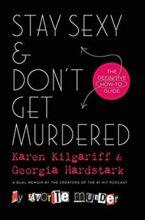 Stay Sexy and Don't Get Murdered by Karen Kilgariff & Georgia Hardstark