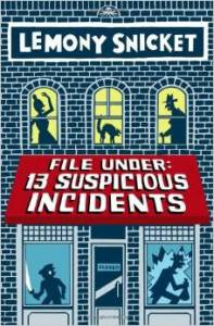 File Under: 13 Suspicious Incidents by Lemony Snicket