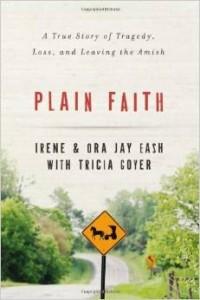 Plain Faith by Irene and Ora Jay Eash