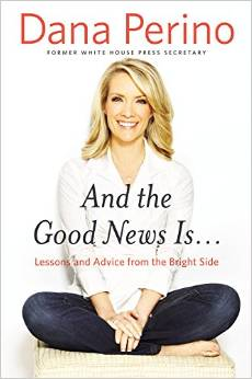 And the Good News Is by Dana Perino