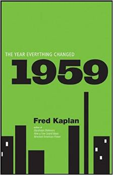 1959: The Year Everything Changed by Fred Kaplan