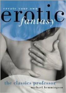 The Classics Professor: Create Your Own Erotic Fantasy by Michael Hemmingson