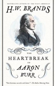 The Heartbreak of Aaron Burr by H. W. Brand