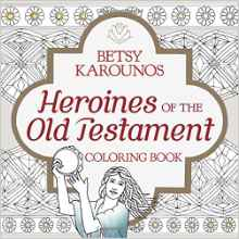 Heroines of the Old Testament Coloring Book by Betsy Karounos