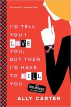 I'd Tell You I Love You But Then I'd Have to Kill You by Ally Carter