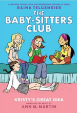 The Baby-sitters Club: Kristy's Great Idea by Ann M. Martin, adapted by Raina Telgemeier