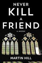 Never Kill a Friend by Martin Hill