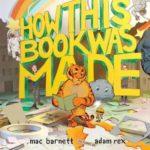 How This Book Was Made by Mac Barnett & Adam Rex