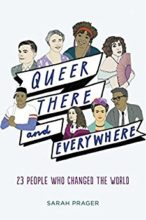 Queer, There, and Everywhere: 23 People Who Changed the World by Sarah Prager