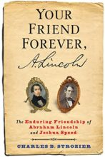 Your Friend Forever, A. Lincoln: The Enduring Friendship of Abraham Lincoln and Joshua Speed by Charles Strozier