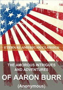 The Amorous Intrigues and Adventures of Aaron Burr by Anonymous