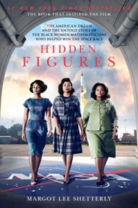 Hidden Figures: The American Dream and the Untold Story of the Black Women Mathematicians Who Helped Win the Space Race by Margot Lee Shetterly