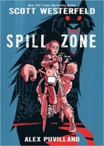 Spill Zone by Scott Westerfeld, Alex Puvilland, & Hilary Sycamore
