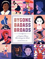 Bygone Badass Broads by Mackenzi Lee & Petra Eriksson