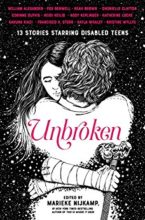 Unbroken: 13 Stories Starring Disabled Teens, edited by Marieke Nijkamp
