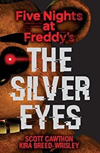 Five Nights at Freddy's: The Silver Eyes by Kira Breed-Wrisley and Scott Cawthon