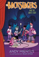 The Backstagers and the Ghost Light by Andy Mientus, illustrated by Rian Singh