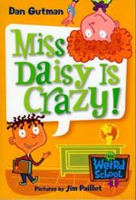 Miss Daisy is Crazy! (My Weird School series) by Dan Gutman