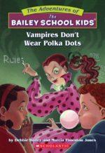 Vampires Don't Wear Polka Dots (Bailey School Kids series) by Marcia T. Jones and Debbie Dadey