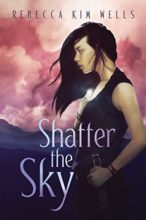 Shatter the Sky by Rebecca Kim Wells