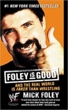 Foley is Good: And the Real World is Faker than Wrestling by Mick Foley