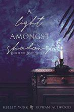 A Light Amongst Shadows by Kelley York & Rowan Altwood