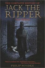 The Complete History of Jack the Ripper by Philip Sugden