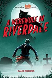A Werewolf in Riverdale by Caleb Roehrig