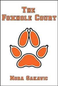 Foxhole Court by Nora Sakavic