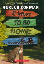 I Want To Go Home by Gordon Korman