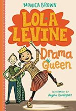 Lola Levine, Drama Queen by Monica Brown
