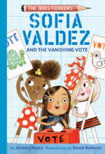 Sofia Valdez and the Vanishing Vote (Questioneers Series) by Andrea Beaty