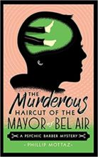 The Murderous Haircut of the Mayor of Bel Air by Phillip Mottaz